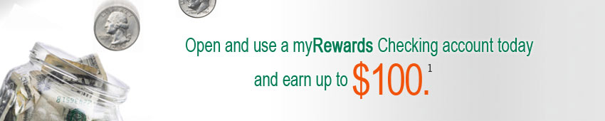 Get myRewards Checking and earn up to $100 when you use it.(1)