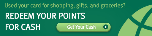Used your card for shopping, gifts, and groceries? Redeem your points for cash.
