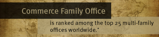 Commerce Family Office is ranked among the top 25 multi-family offices worldwide.* >