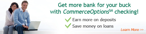 Get more bank for your buck with CommerceOptions(SM) checking!