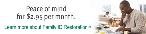 Peace of mind for $2.35 per month. Learn more about Family ID Restoration.