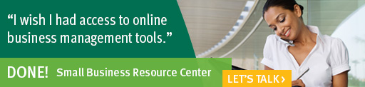 I wish I had access to online business management tools. Done with the Small Business Resource Center >