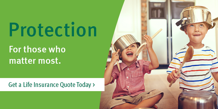 Protection for those who matter most. Get a life insurance quote today.