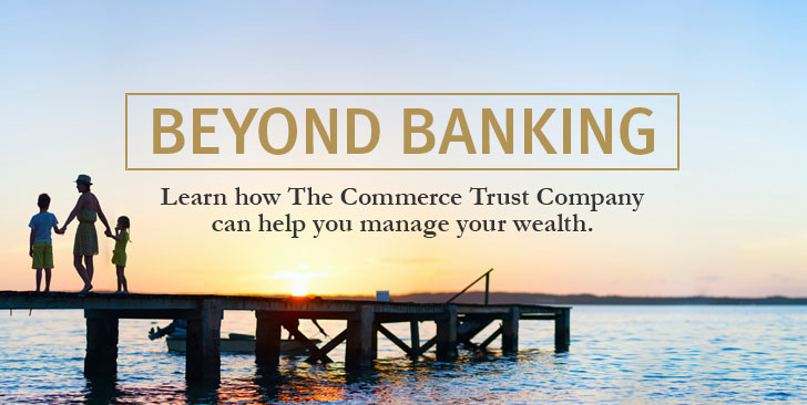 Learn how The Commerce Trust Company can help you manage your wealth