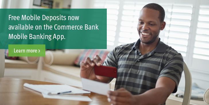 Free mobile deposits now available on the Commerce Bank Mobile Banking App. Learn more >
