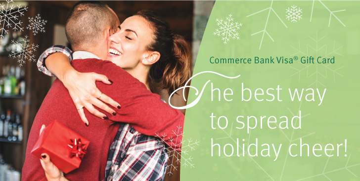 Commerce Bank gift card. The best way to spread holiday cheer. Order Now >