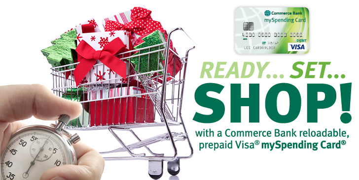 Ready Set Shop! With a Commerce Bank Reloadable, prepaid Visa® mySpending Card ®