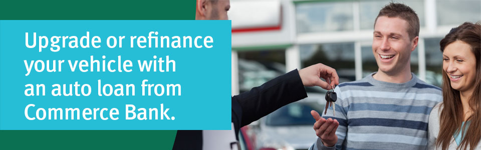 Upgrade or refiance your vehicle with an auto loan from Commerce Bank.