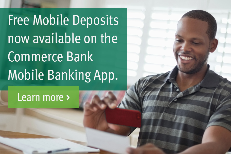 Free Mobile Deposits now available on the Commerce Bank Mobile Banking App. Learn more.